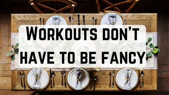 "Workouts Don't Have to be ""Fancy"""